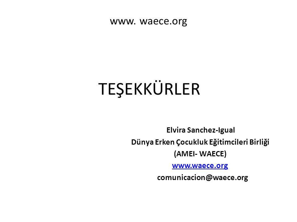 www. waece.org TEŞEKKÜRLER Elvira Sanchez-Igual Dünya Erken Çocukluk Eğitimcileri Birliği (AMEI- WAECE) www.waece.org comunicacion@waece.org