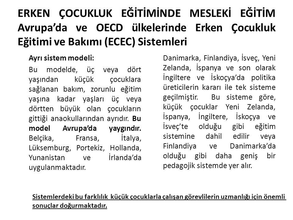 ERKEN ÇOCUKLUK EĞİTİMİNDE MESLEKİ EĞİTİM Avrupa'da ve OECD ülkelerinde Erken Çocukluk Eğitimi ve Bakımı (ECEC) Sistemleri Ayrı sistem modeli: Bu model