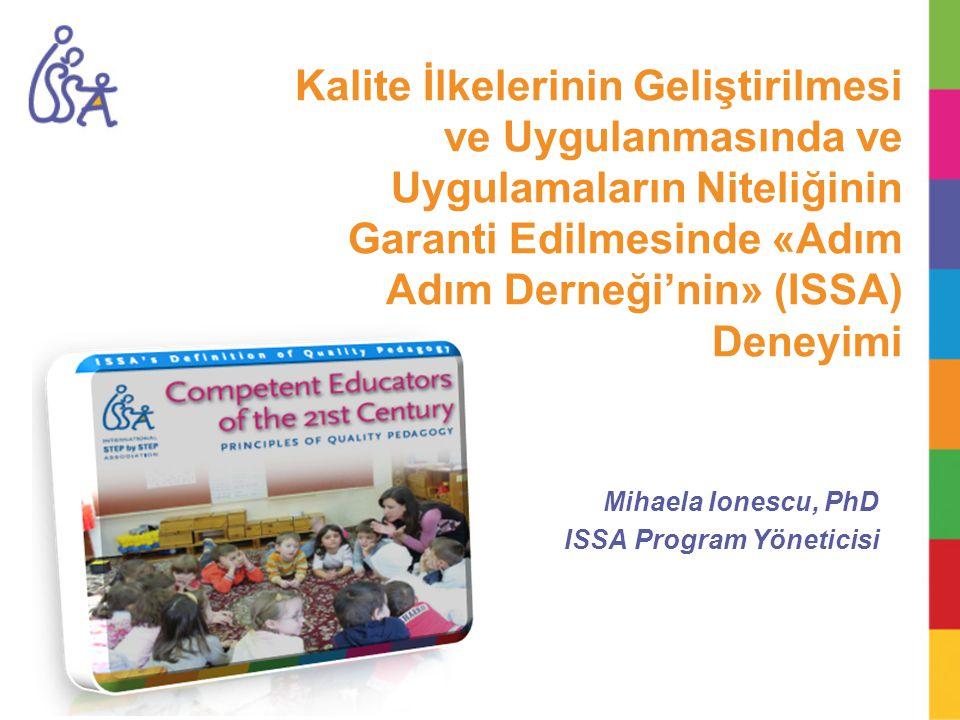 Standartların Kullanımına Yönelik Çalışma Çalışma ISSA Pedagoji Standartları ve bu standartların EÇG politikaları ile ISSA ağının çalışma bölgelerindeki uygulamalar üzerindeki etkileri (2001 – 2008) www.issa.nl/docs_pdfs/Quality-Executive-Summary-FINAL.pdf ISSA Pedagoji Standartları 2001 de geliştirilmiş ve 2009'da Kaliteli Eğitim Standartları olarak tekrar düzenlenmiştir.