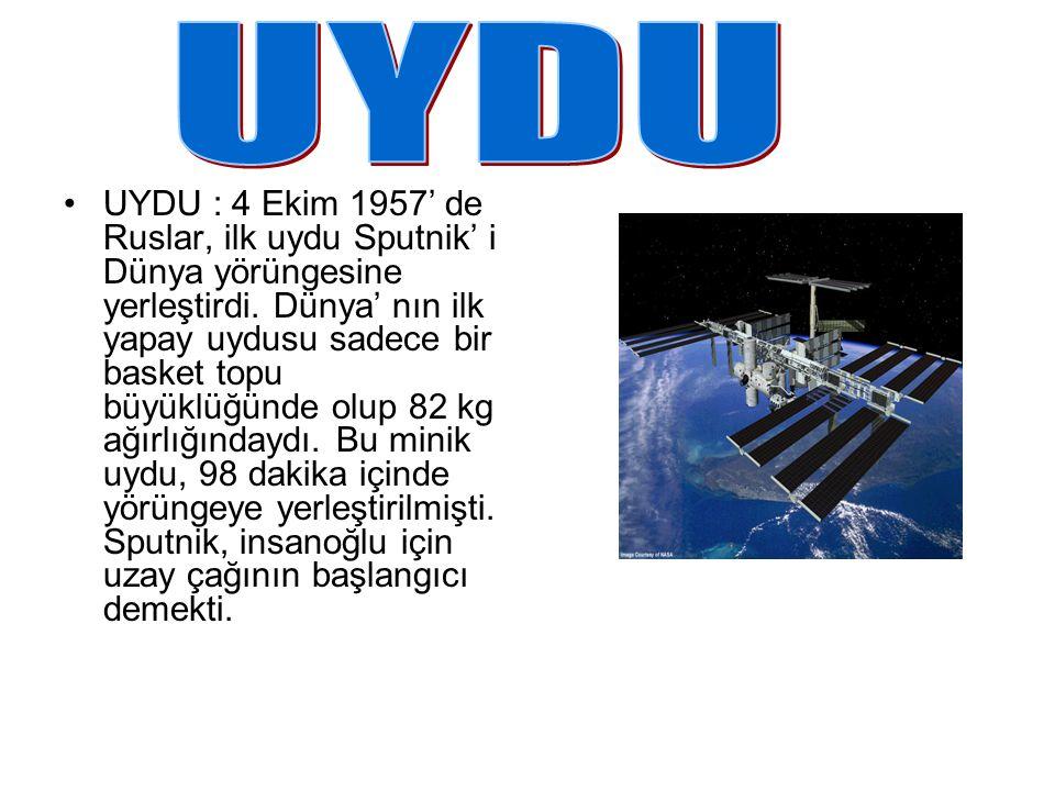 UYDU : 4 Ekim 1957' de Ruslar, ilk uydu Sputnik' i Dünya yörüngesine yerleştirdi. Dünya' nın ilk yapay uydusu sadece bir basket topu büyüklüğünde olup