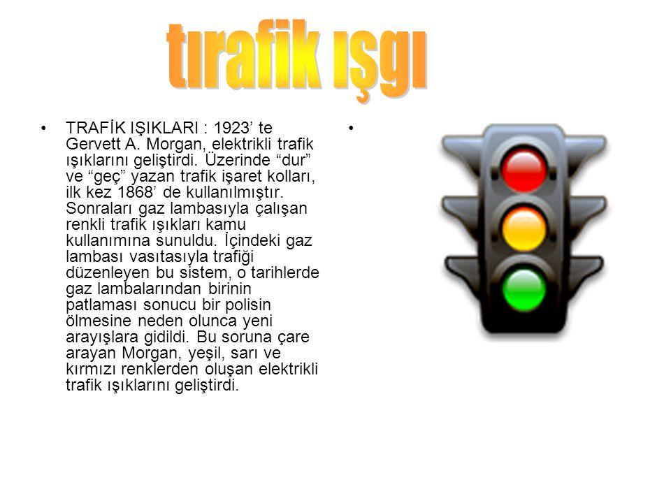 """TRAFİK IŞIKLARI : 1923' te Gervett A. Morgan, elektrikli trafik ışıklarını geliştirdi. Üzerinde """"dur"""" ve """"geç"""" yazan trafik işaret kolları, ilk kez 18"""