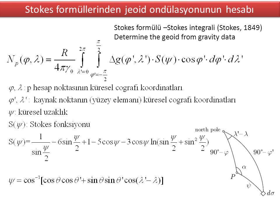 Stokes formüllerinden jeoid ondülasyonunun hesabı Stokes formülü –Stokes integrali (Stokes, 1849) Determine the geoid from gravity data