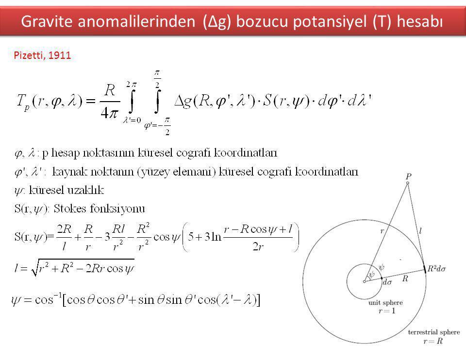 Gravite anomalilerinden (∆g) bozucu potansiyel (T) hesabı Pizetti, 1911