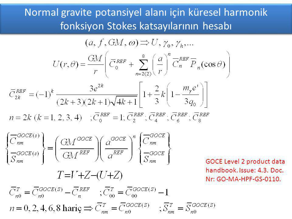 Normal gravite potansiyel alanı için küresel harmonik fonksiyon Stokes katsayılarının hesabı GOCE Level 2 product data handbook.