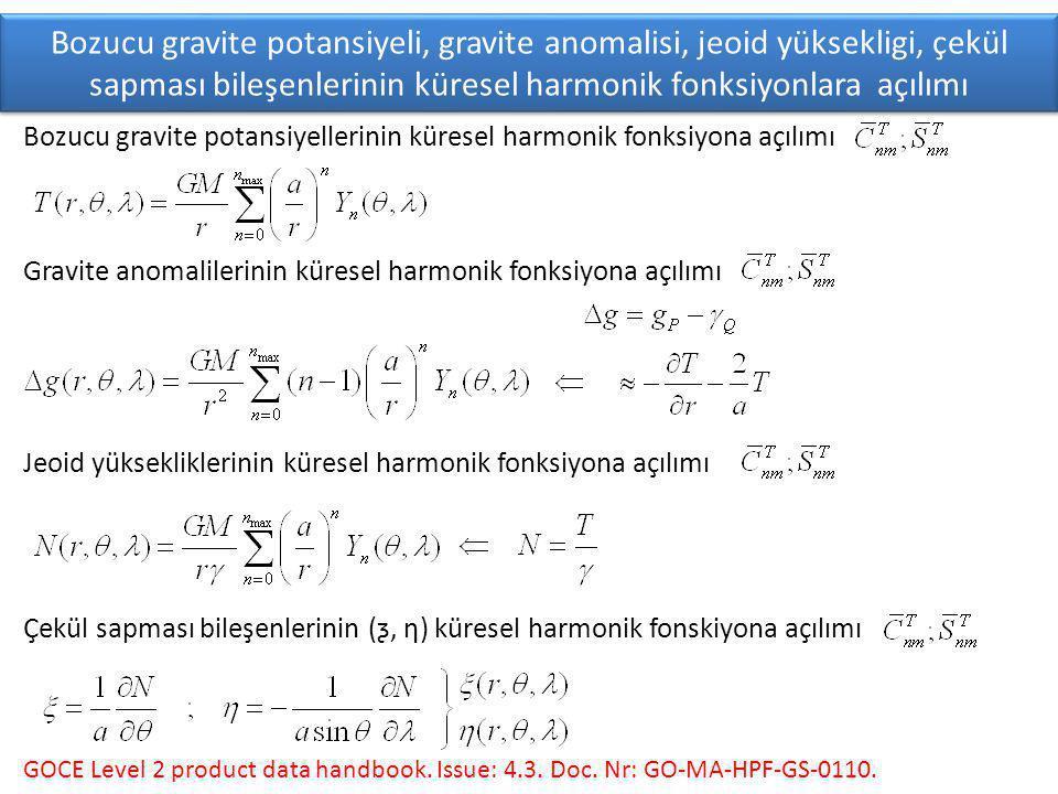 Gravite anomalilerinin küresel harmonik fonksiyona açılımı Bozucu gravite potansiyellerinin küresel harmonik fonksiyona açılımı Bozucu gravite potansiyeli, gravite anomalisi, jeoid yüksekligi, çekül sapması bileşenlerinin küresel harmonik fonksiyonlara açılımı Jeoid yüksekliklerinin küresel harmonik fonksiyona açılımı GOCE Level 2 product data handbook.