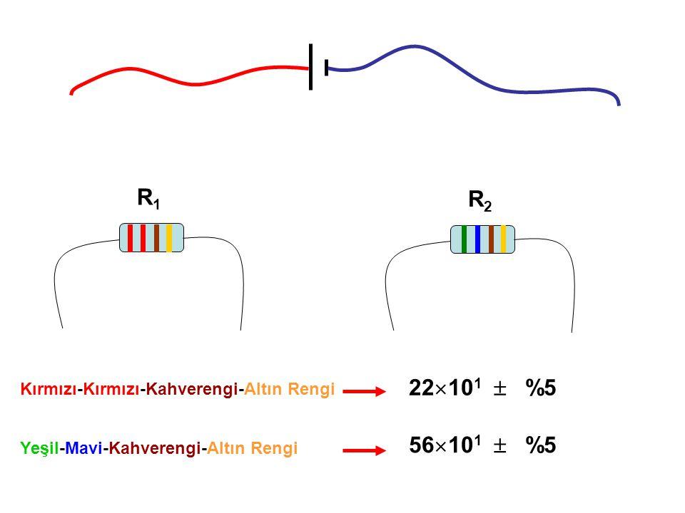 R1R1 R2R2 Kırmızı-Kırmızı-Kahverengi-Altın Rengi Yeşil-Mavi-Kahverengi-Altın Rengi 22  10 1  %5 56  10 1  %5