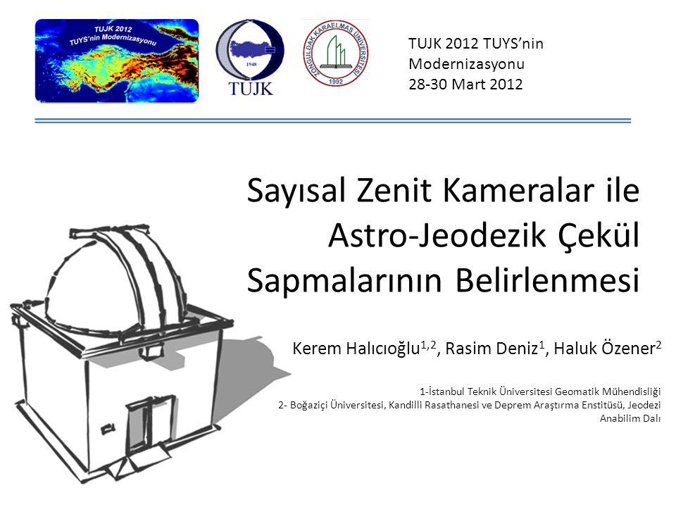 Akış Zenit Kamera Sistemleri Sayısal Zenit Kameralar Dünyadaki Gelişmeler – Güncel Uygulamalar SZK-İTÜ/BÜ Gelecekteki Olası Uygulamalar Değerlendirmeler TUJK 2012   TUYS nin Modernizasyonu   28-30 Mart 2012   Zonguldak 2
