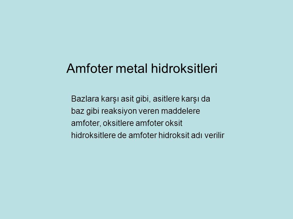 Bazlara karşı asit gibi, asitlere karşı da baz gibi reaksiyon veren maddelere amfoter, oksitlere amfoter oksit hidroksitlere de amfoter hidroksit adı