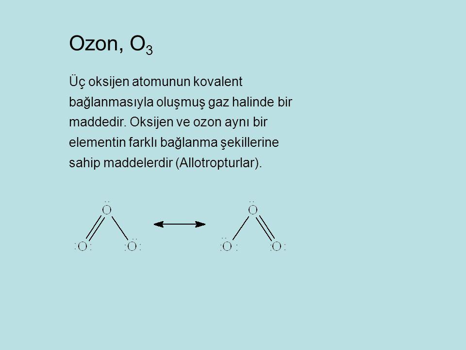 Üç oksijen atomunun kovalent bağlanmasıyla oluşmuş gaz halinde bir maddedir. Oksijen ve ozon aynı bir elementin farklı bağlanma şekillerine sahip madd