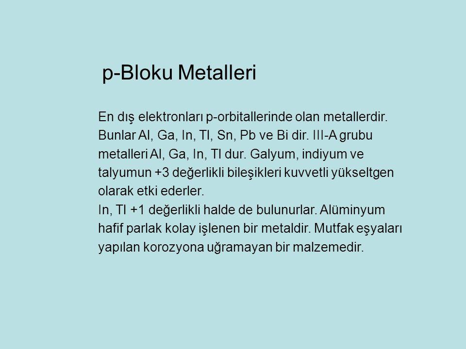 En dış elektronları p-orbitallerinde olan metallerdir. Bunlar Al, Ga, In, Tl, Sn, Pb ve Bi dir. III-A grubu metalleri Al, Ga, In, Tl dur. Galyum, indi
