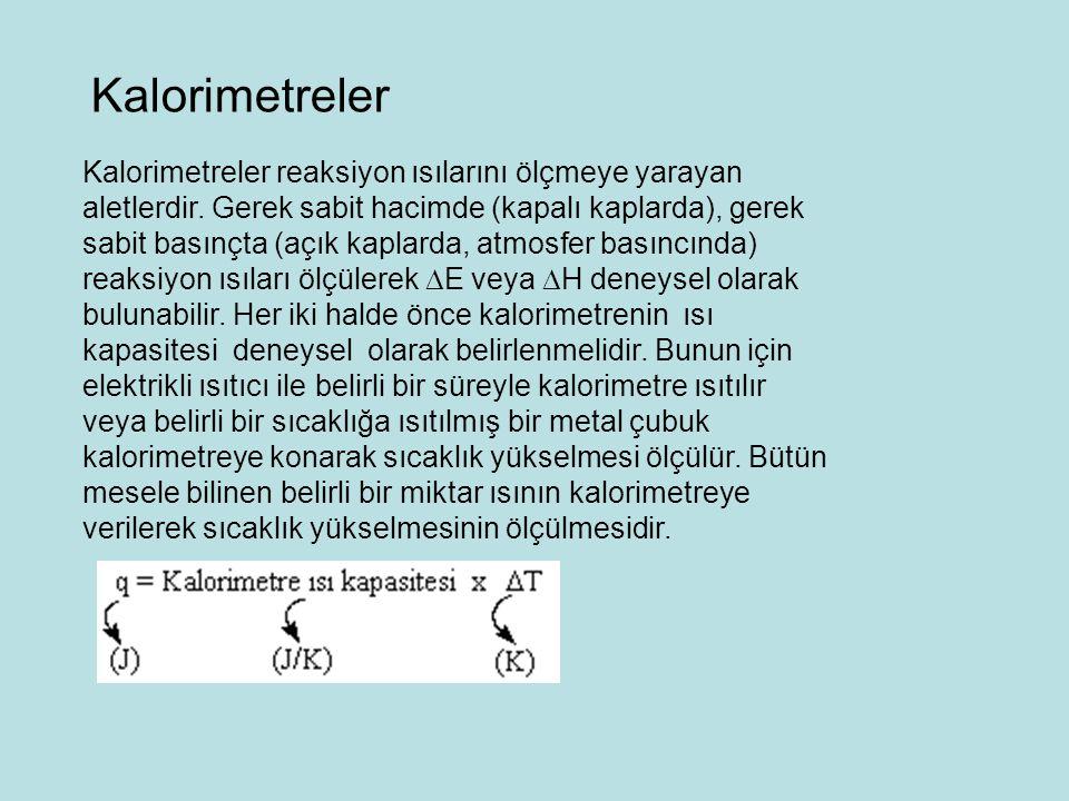 Kalorimetreler reaksiyon ısılarını ölçmeye yarayan aletlerdir. Gerek sabit hacimde (kapalı kaplarda), gerek sabit basınçta (açık kaplarda, atmosfer ba