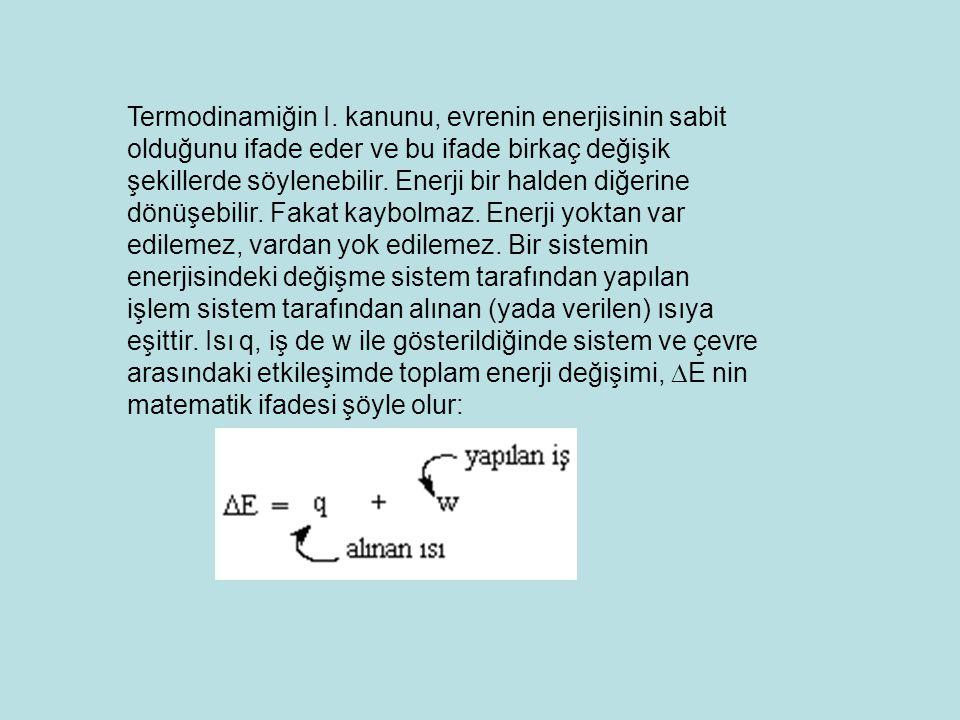Termodinamiğin I. kanunu, evrenin enerjisinin sabit olduğunu ifade eder ve bu ifade birkaç değişik şekillerde söylenebilir. Enerji bir halden diğerine