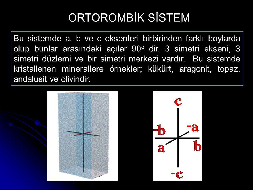 Bu sistemde a, b ve c eksenleri birbirinden farklı boylarda olup bunlar arasındaki açılar 90 o dir. 3 simetri ekseni, 3 simetri düzlemi ve bir simetri