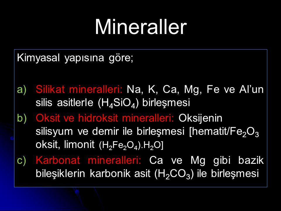 Mineraller Kimyasal yapısına göre; a) a)Silikat mineralleri: Na, K, Ca, Mg, Fe ve Al'un silis asitlerle (H 4 SiO 4 ) birleşmesi b) b)Oksit ve hidroksi