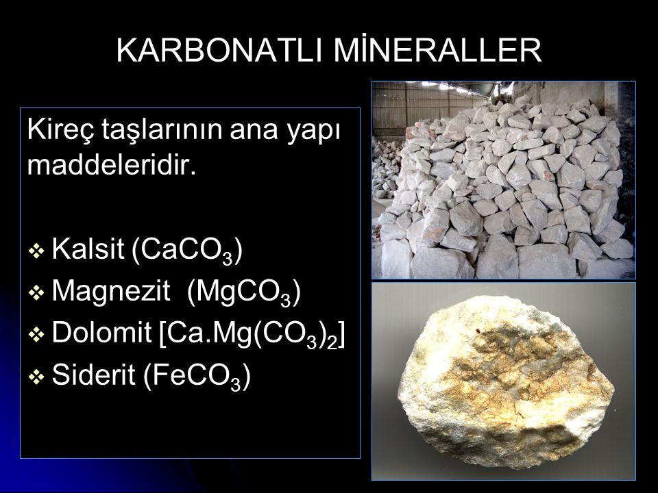 KARBONATLI MİNERALLER Kireç taşlarının ana yapı maddeleridir.   Kalsit (CaCO 3 )   Magnezit (MgCO 3 )   Dolomit [Ca.Mg(CO 3 ) 2 ]   Siderit (F