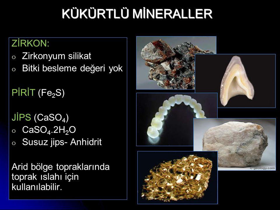 KÜKÜRTLÜ MİNERALLER ZİRKON: o o Zirkonyum silikat o o Bitki besleme değeri yok PİRİT (Fe 2 S) JİPS (CaSO 4 ) o o CaSO 4.2H 2 O o o Susuz jips- Anhidri