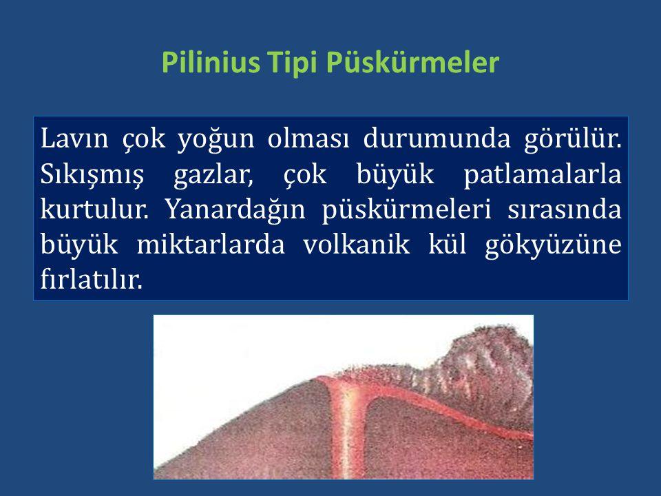 Pilinius Tipi Püskürmeler Lavın çok yoğun olması durumunda görülür. Sıkışmış gazlar, çok büyük patlamalarla kurtulur. Yanardağın püskürmeleri sırasınd