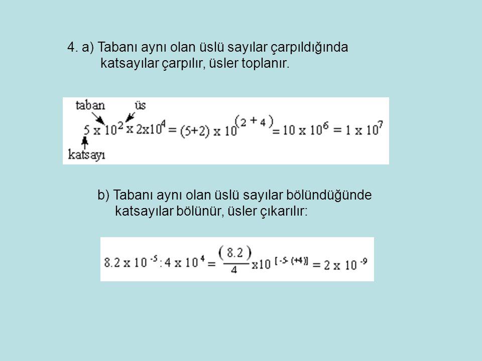 b) Tabanı aynı olan üslü sayılar bölündüğünde katsayılar bölünür, üsler çıkarılır: 4. a) Tabanı aynı olan üslü sayılar çarpıldığında katsayılar çarpıl