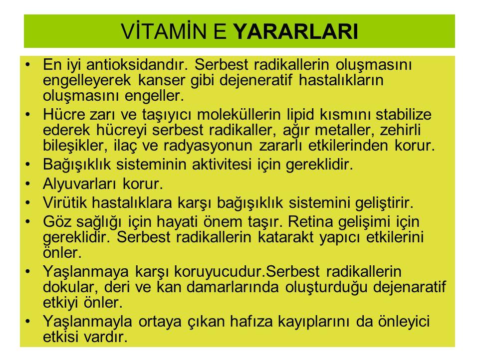 VİTAMİN E YARARLARI En iyi antioksidandır. Serbest radikallerin oluşmasını engelleyerek kanser gibi dejeneratif hastalıkların oluşmasını engeller. Hüc