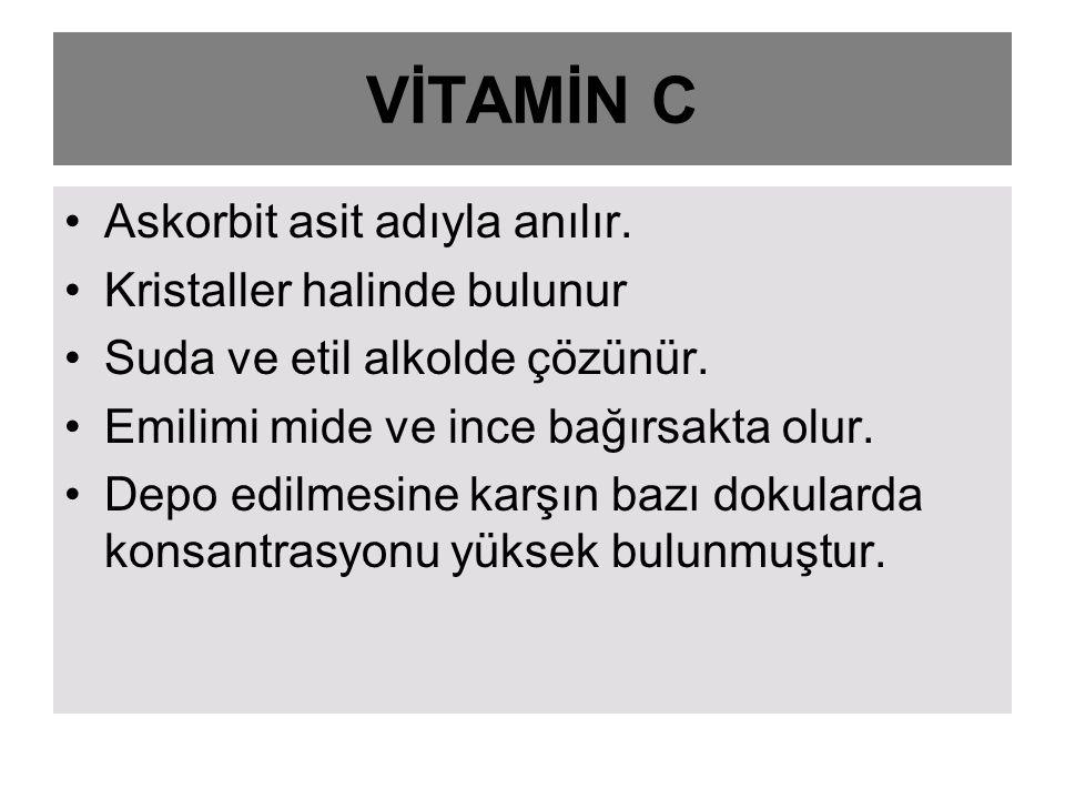 VİTAMİN C Askorbit asit adıyla anılır. Kristaller halinde bulunur Suda ve etil alkolde çözünür. Emilimi mide ve ince bağırsakta olur. Depo edilmesine