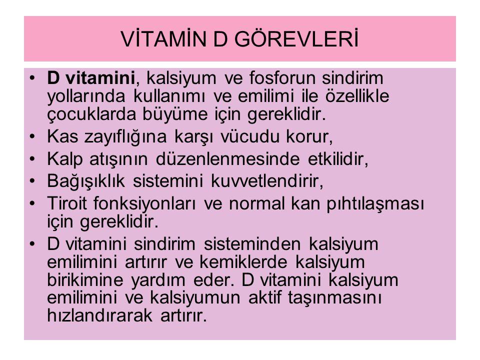VİTAMİN D GÖREVLERİ D vitamini, kalsiyum ve fosforun sindirim yollarında kullanımı ve emilimi ile özellikle çocuklarda büyüme için gereklidir. Kas zay