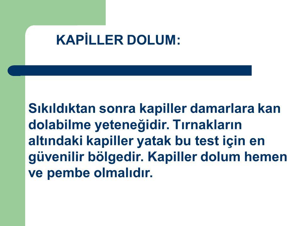 KAPİLLER DOLUM: Sıkıldıktan sonra kapiller damarlara kan dolabilme yeteneğidir.