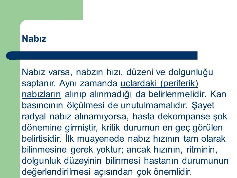 Nabız Nabız varsa, nabzın hızı, düzeni ve dolgunluğu saptanır.