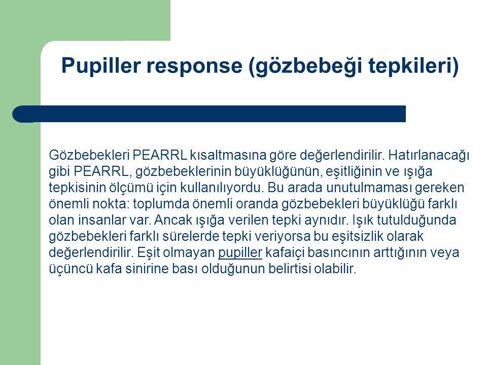 Pupiller response (gözbebeği tepkileri) Gözbebekleri PEARRL kısaltmasına göre değerlendirilir.
