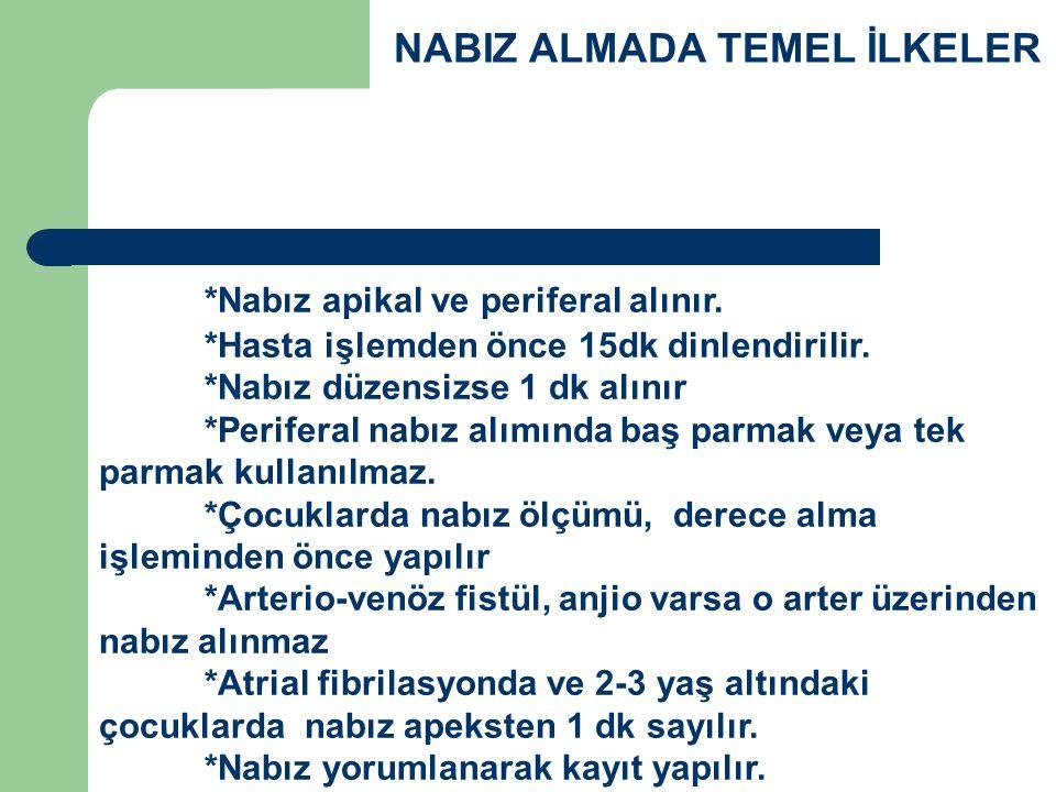 NABIZ ALMADA TEMEL İLKELER *Nabız apikal ve periferal alınır.