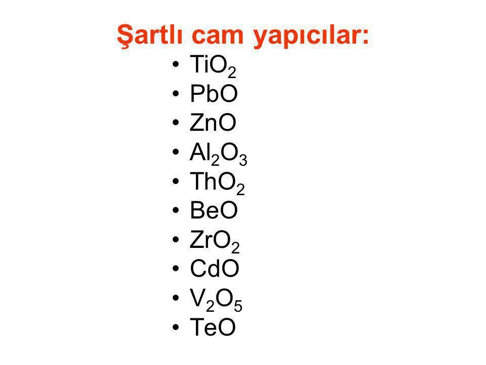 Şartlı cam yapıcılar: TiO 2 PbO ZnO Al 2 O 3 ThO 2 BeO ZrO 2 CdO V 2 O 5 TeO