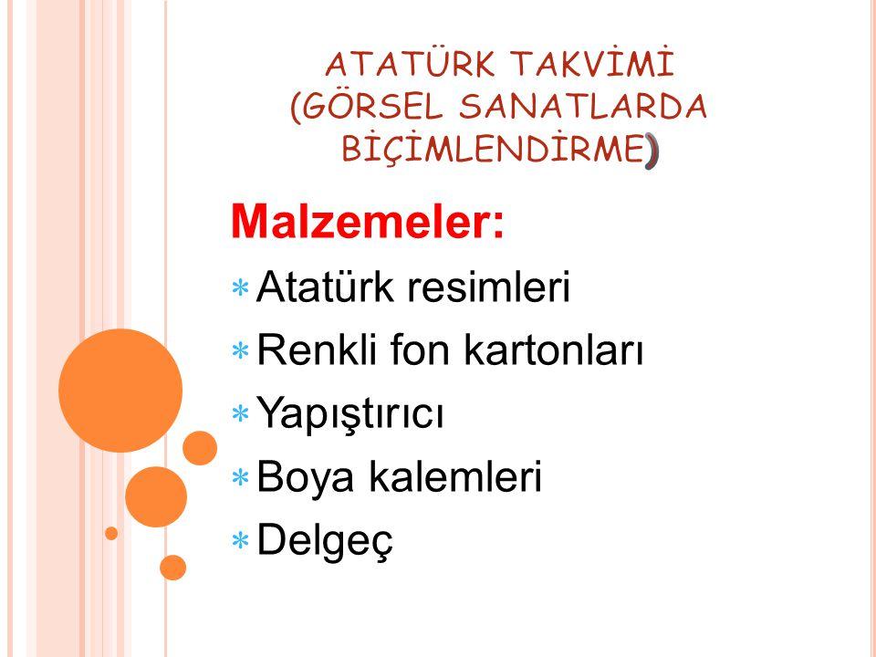 Malzemeler:  Atatürk resimleri  Renkli fon kartonları  Yapıştırıcı  Boya kalemleri  Delgeç