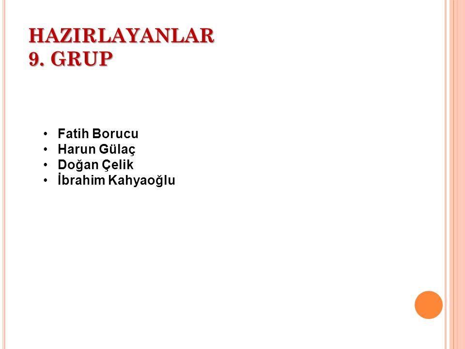 HAZIRLAYANLAR 9. GRUP Fatih Borucu Harun Gülaç Doğan Çelik İbrahim Kahyaoğlu