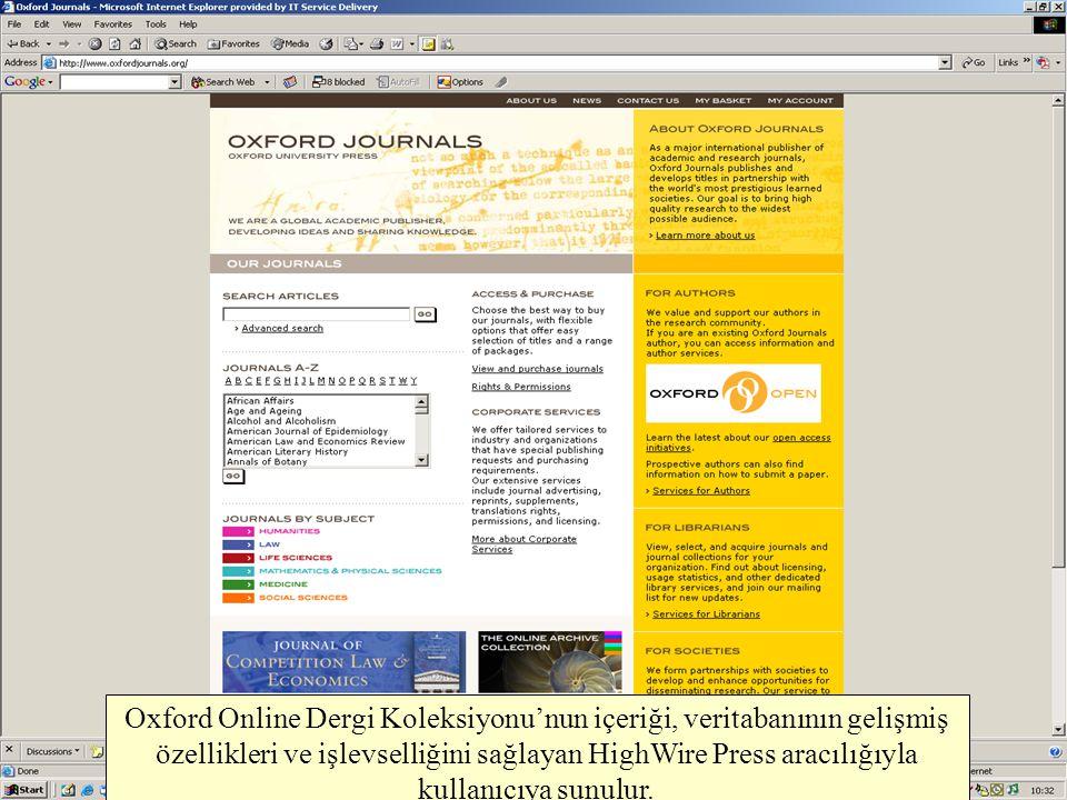 Oxford Online Dergi Koleksiyonu'nun içeriği, veritabanının gelişmiş özellikleri ve işlevselliğini sağlayan HighWire Press aracılığıyla kullanıcıya sunulur.
