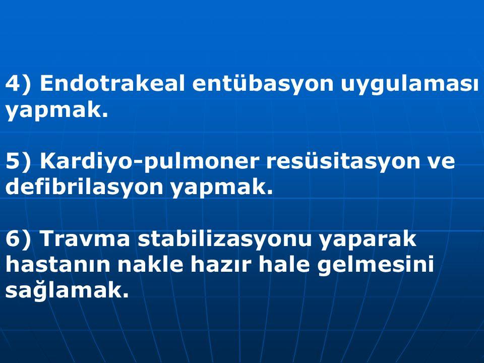 4) Endotrakeal entübasyon uygulaması yapmak. 5) Kardiyo-pulmoner resüsitasyon ve defibrilasyon yapmak. 6) Travma stabilizasyonu yaparak hastanın nakle