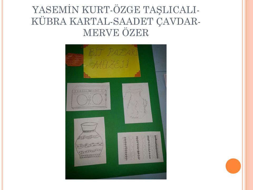 YASEMİN KURT-ÖZGE TAŞLICALI- KÜBRA KARTAL-SAADET ÇAVDAR- MERVE ÖZER