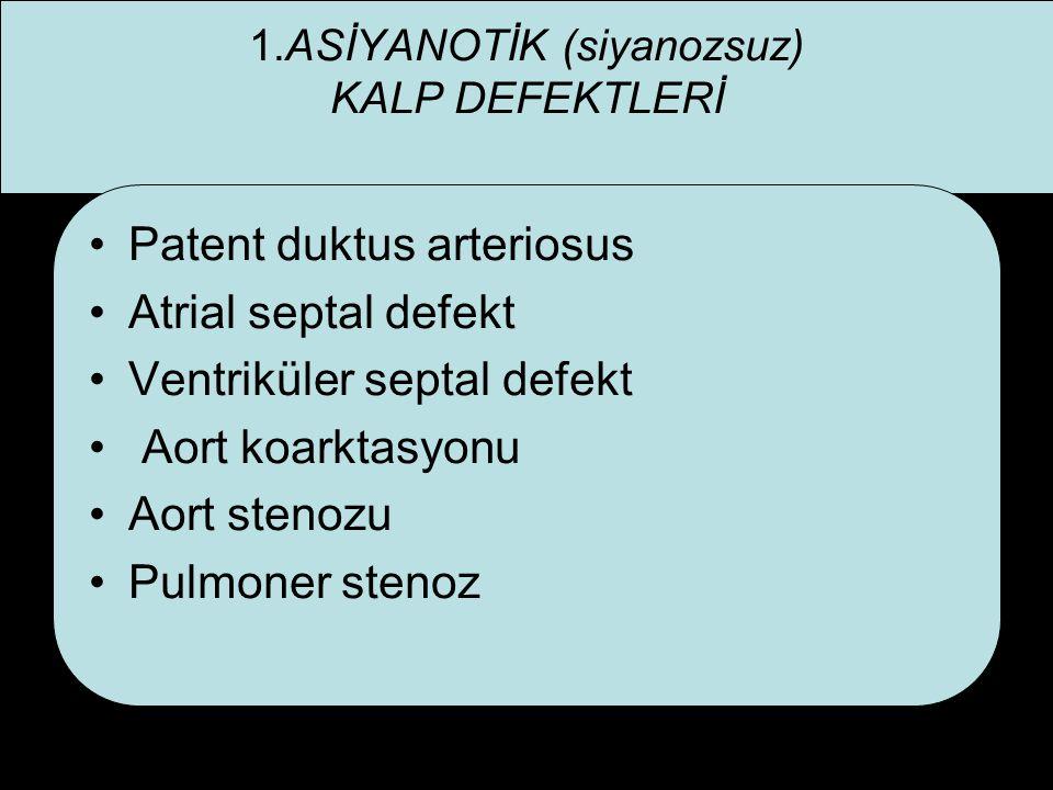 1.ASİYANOTİK (siyanozsuz) KALP DEFEKTLERİ Patent duktus arteriosus Atrial septal defekt Ventriküler septal defekt Aort koarktasyonu Aort stenozu Pulmo