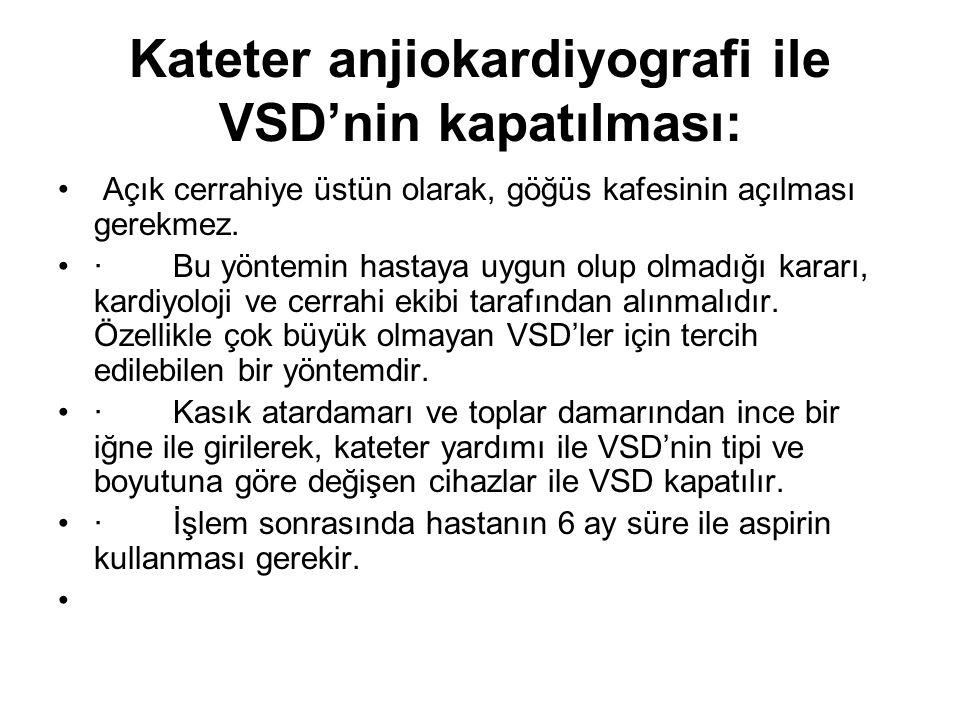 Kateter anjiokardiyografi ile VSD'nin kapatılması: Açık cerrahiye üstün olarak, göğüs kafesinin açılması gerekmez. · Bu yöntemin hastaya uygun olup ol