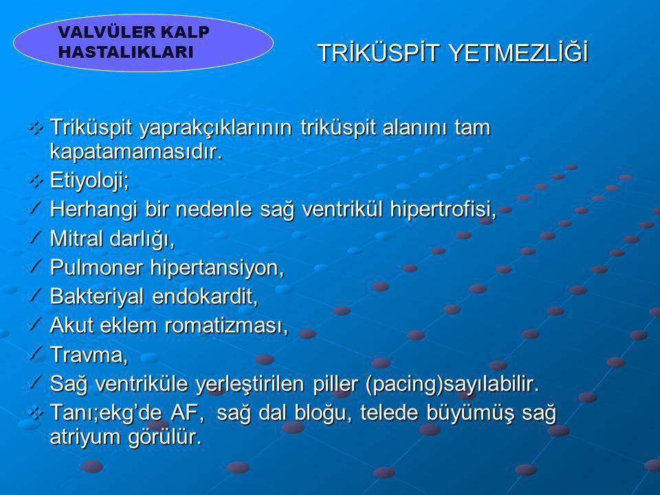 TRİKÜSPİT YETMEZLİĞİ  Triküspit yaprakçıklarının triküspit alanını tam kapatamamasıdır.  Etiyoloji; Herhangi bir nedenle sağ ventrikül hipertrofisi,