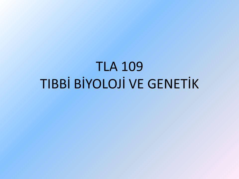 TLA 109 TIBBİ BİYOLOJİ VE GENETİK