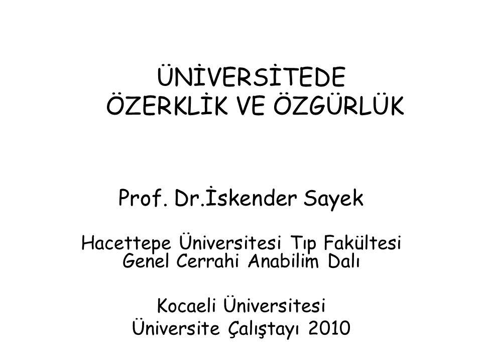 ÜNİVERSİTEDE ÖZERKLİK VE ÖZGÜRLÜK Prof. Dr.İskender Sayek Hacettepe Üniversitesi Tıp Fakültesi Genel Cerrahi Anabilim Dalı Kocaeli Üniversitesi Üniver