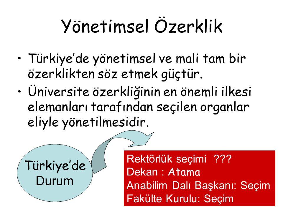 Yönetimsel Özerklik Türkiye'de yönetimsel ve mali tam bir özerklikten söz etmek güçtür. Üniversite özerkliğinin en önemli ilkesi elemanları tarafından