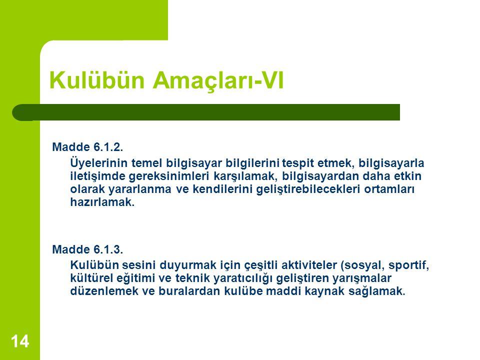 14 Kulübün Amaçları-VI Madde 6.1.2. Üyelerinin temel bilgisayar bilgilerini tespit etmek, bilgisayarla iletişimde gereksinimleri karşılamak, bilgisaya