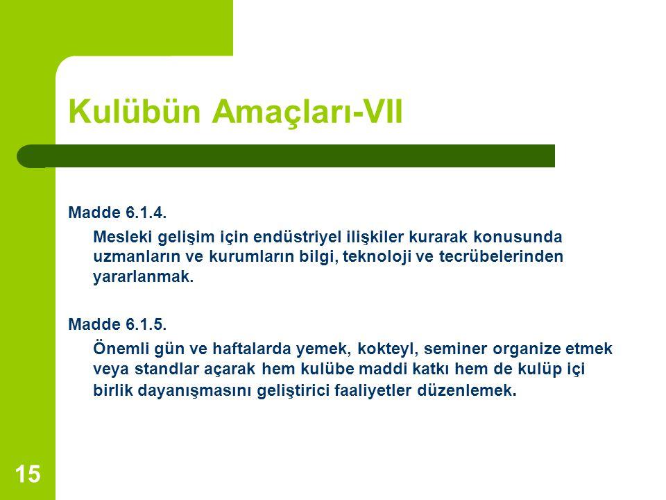 15 Kulübün Amaçları-VII Madde 6.1.4.