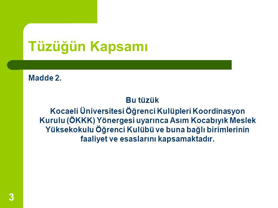 3 Tüzüğün Kapsamı Madde 2. Bu tüzük Kocaeli Üniversitesi Öğrenci Kulüpleri Koordinasyon Kurulu (ÖKKK) Yönergesi uyarınca Asım Kocabıyık Meslek Yükseko