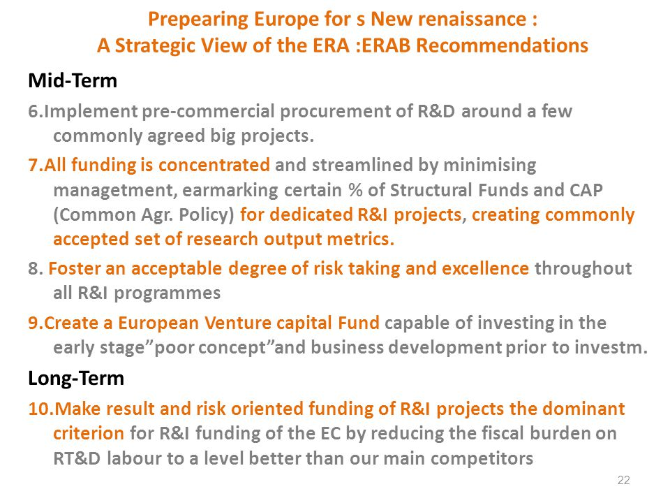 Prepearing Europe for s New renaissance : A Strategic View of the ERA :ERAB Recommendations Mid-Term 6.Implement pre-commercial procurement of R&D around a few commonly agreed big projects.