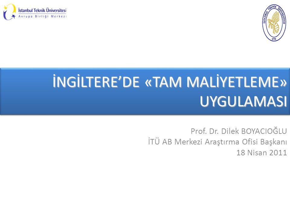 İNGİLTERE'DE «TAM MALİYETLEME» UYGULAMASI İNGİLTERE'DE «TAM MALİYETLEME» UYGULAMASI Prof. Dr. Dilek BOYACIOĞLU İTÜ AB Merkezi Araştırma Ofisi Başkanı