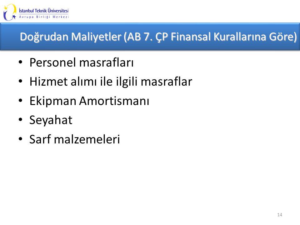 Doğrudan Maliyetler (AB 7. ÇP Finansal Kurallarına Göre) Personel masrafları Hizmet alımı ile ilgili masraflar Ekipman Amortismanı Seyahat Sarf malzem