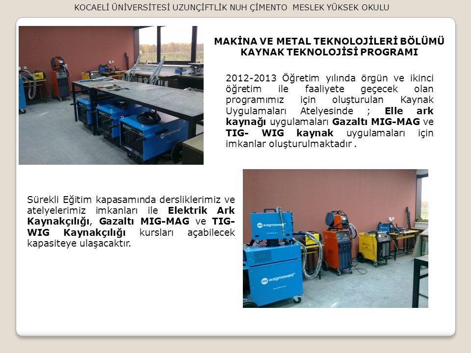 MAKİNA VE METAL TEKNOLOJİLERİ BÖLÜMÜ KAYNAK TEKNOLOJİSİ PROGRAMI 2012-2013 Öğretim yılında örgün ve ikinci öğretim ile faaliyete geçecek olan programı