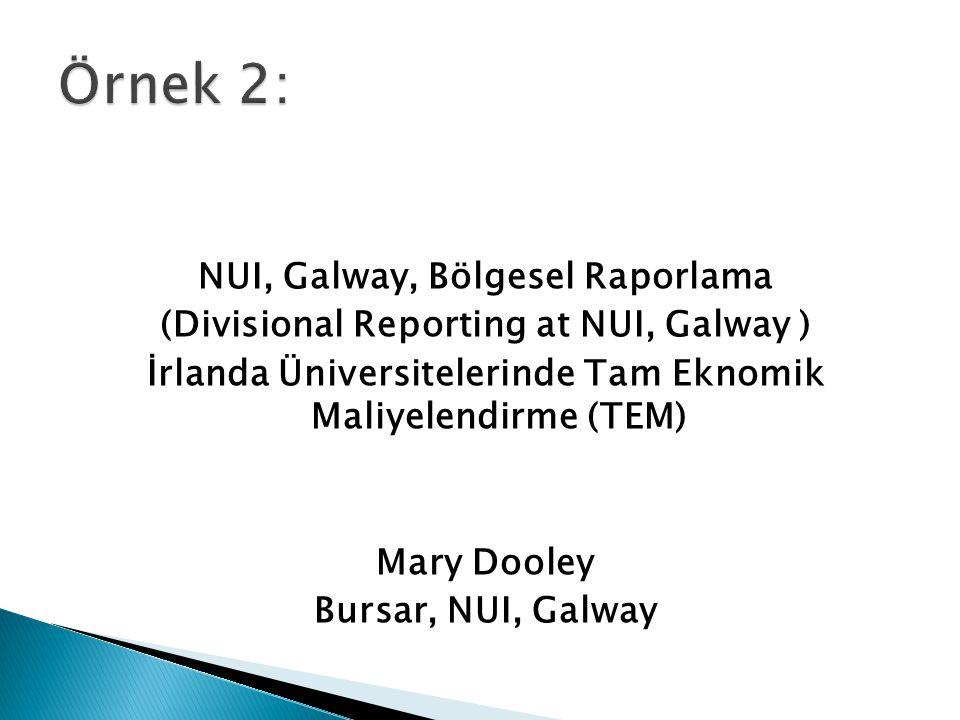 NUI, Galway, Bölgesel Raporlama (Divisional Reporting at NUI, Galway ) İrlanda Üniversitelerinde Tam Eknomik Maliyelendirme (TEM) Mary Dooley Bursar,