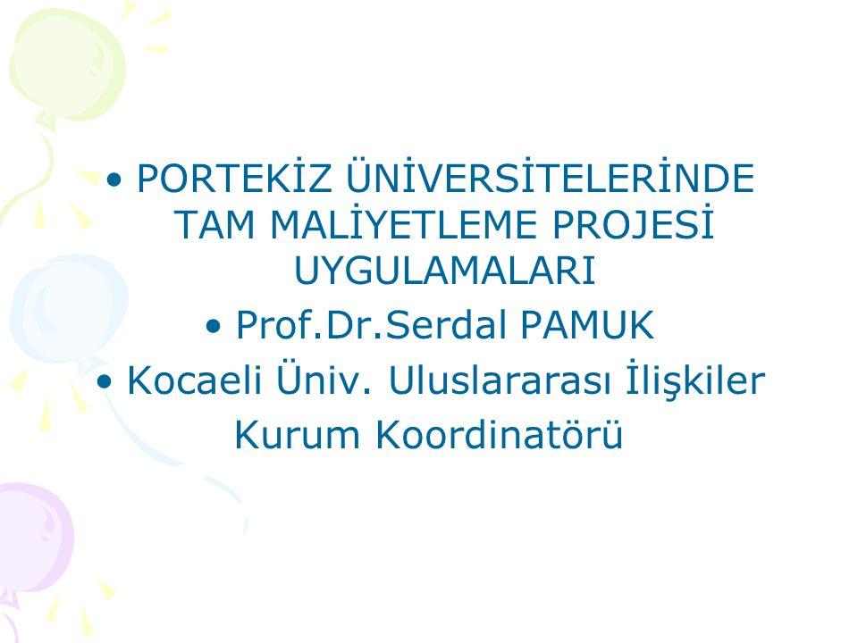 PORTEKİZ ÜNİVERSİTELERİNDE TAM MALİYETLEME PROJESİ UYGULAMALARI Prof.Dr.Serdal PAMUK Kocaeli Üniv. Uluslararası İlişkiler Kurum Koordinatörü